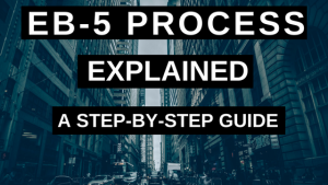 EB-5 Process Explained A Step-by-Step Guide