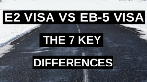 E2 Visa vs EB-5 Visa the 7 Key Differences