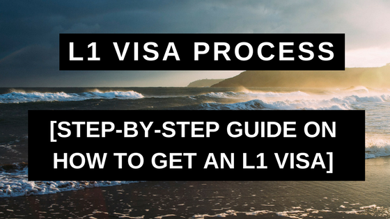 L1 Visa Process - Step-by-Step Guide on How to Get an L1 Visa