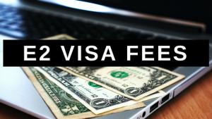 E2 Visa Fees