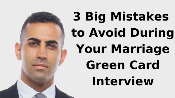 3 Big Mistakes to Avoid During Your Marriage Green Card Interview