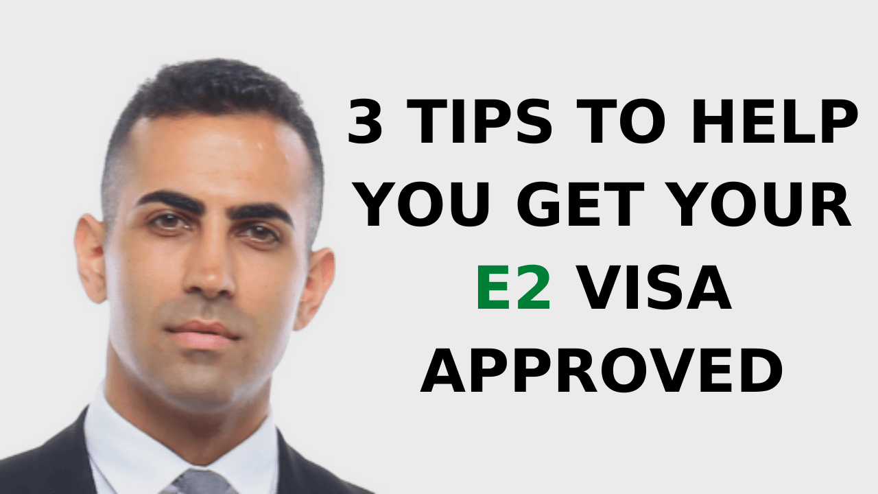 3 Tips to Help You Get Your E2 Visa Approved