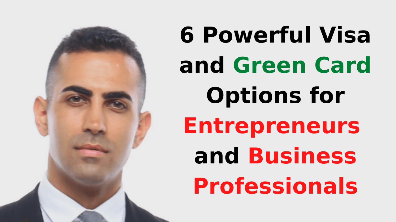 6 Powerful Visa and Green Card Options for Entrepreneurs and Business Professionals