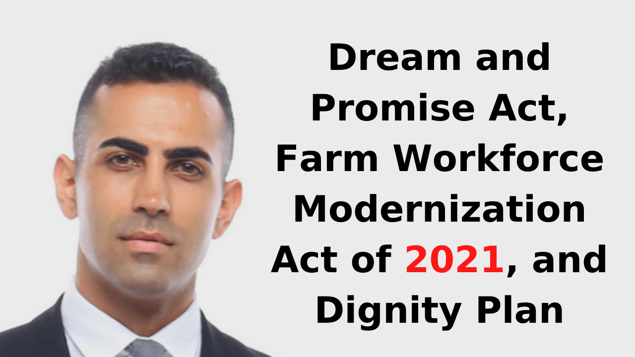 Dream and Promise Act, Farm Workforce Modernization Act of 2021, and Dignity Plan
