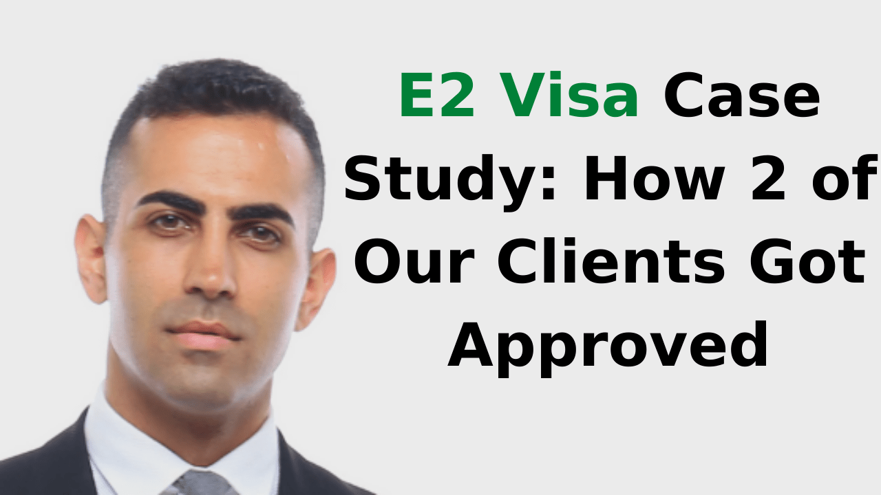 E2 Visa Case Study How 2 of Our Clients Got Approved