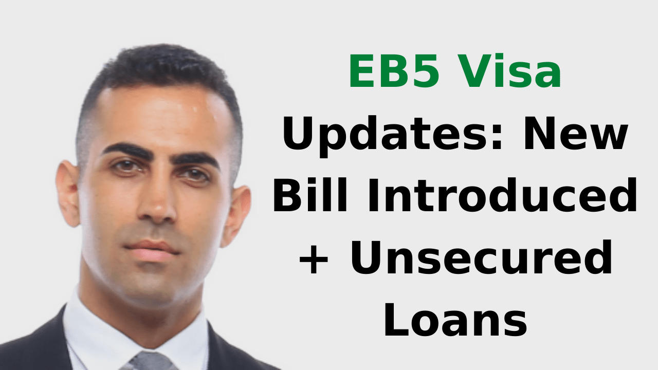 EB5 Visa Updates: New Bill Introduced + Unsecured Loans
