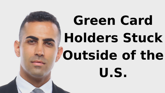 Green Card Holders Stuck Outside of the U.S.