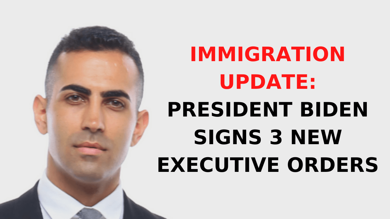 Immigration Update- President Biden Signs 3 New Executive Orders