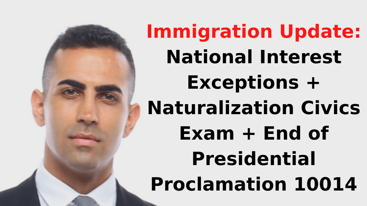 Immigration Update_ National Interest Exceptions + Naturalization Civics Exam + End of Presidential Proclamation 10014