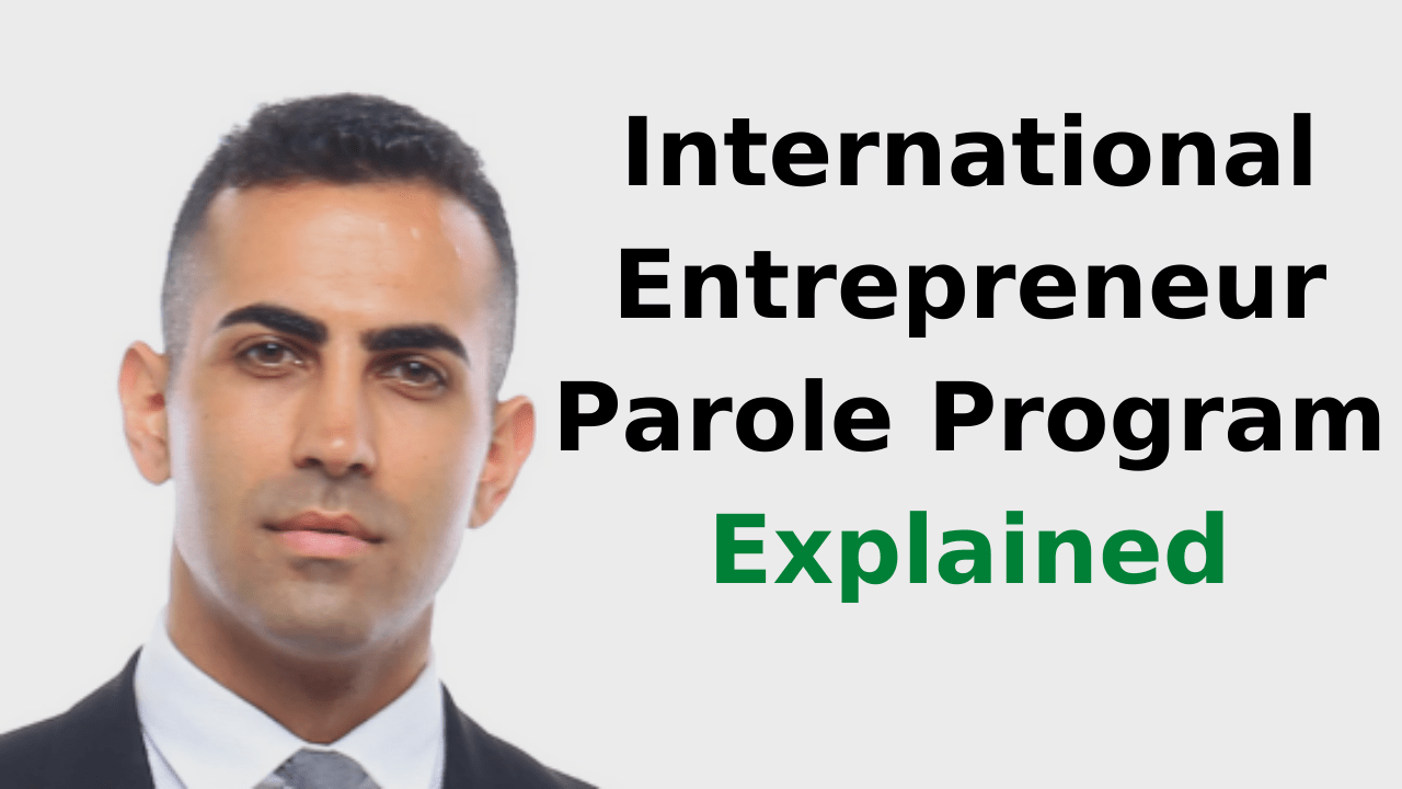 The International Entrepreneur Parole Program Explained