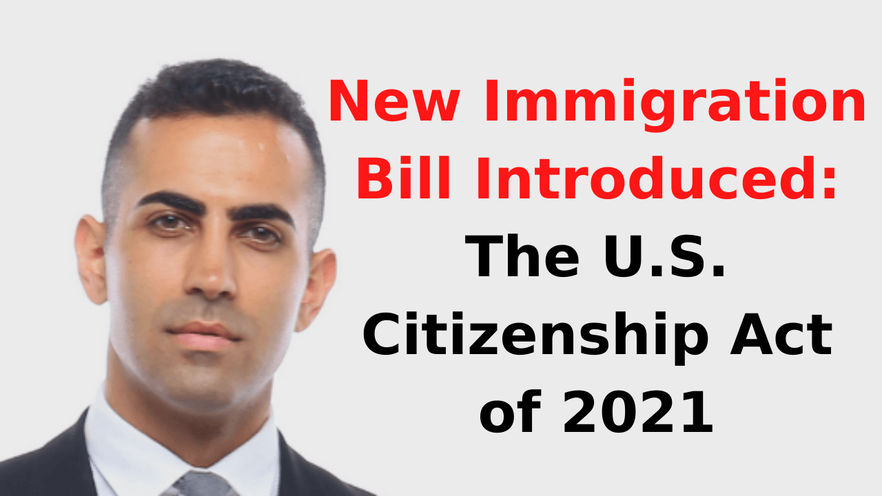 New Immigration Bill Introduced - The U.S. Citizenship Act of 2021