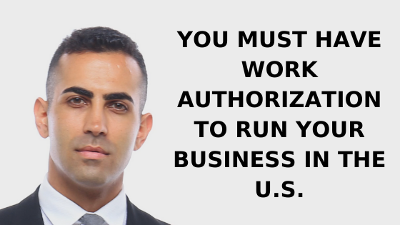 You must have work authroization to run your business in the US